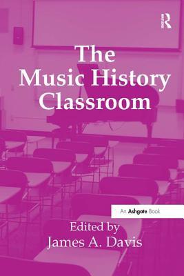 The Music History Classroom. Edited by James A. Davis - Davis, James A (Editor)