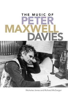 The Music of Peter Maxwell Davies - Jones, Nicholas, and McGregor, Richard