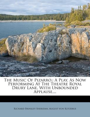 The Music of Pizarro,: A Play, as Now Performing at the Theatre Royal Drury Lane, with Unbounded Applause, ... - Sheridan, Richard Brinsley