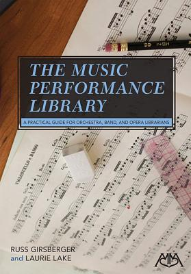 The Music Performance Library: A Practical Guide for Orchestra, Band and Opera Librarians - Girsberger, Russ, and Lake, Laurie