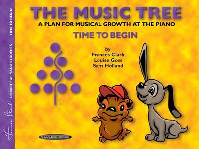 The Music Tree Student's Book: Time to Begin - Clark, Frances, and Goss, Louise, and Holland, Sam