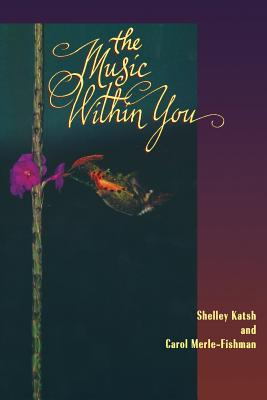 The Music Within You - Katsh, Shelley, and Merle-Fishman, Carol
