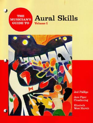 The Musician's Guide to Aural Skills - Phillips, Joel, and Clendinning, Jane Piper, and Marvin, Elizabeth West