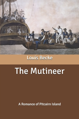 The Mutineer: A Romance of Pitcairn Island - Becke, Louis