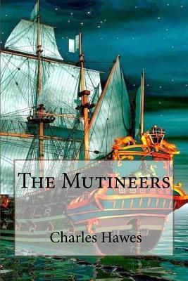 The Mutineers Charles Hawes - Hawes, Charles, and Benitez, Paula (Editor)