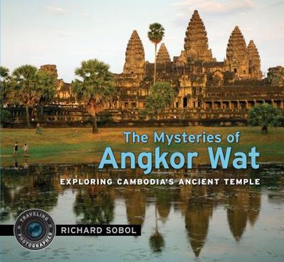 The Mysteries of Angkor Wat: Exploring Cambodia's Ancient Temple - Sobol, Richard