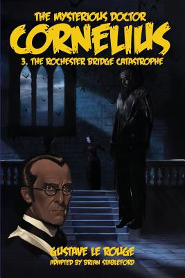 The Mysterious Doctor Cornelius 3: The Rochester Bridge Catastrophe - Le Rouge, Gustave