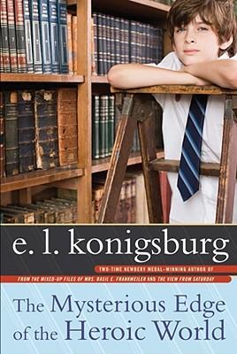The Mysterious Edge of the Heroic World - Konigsburg, E L