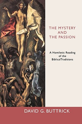 The Mystery and the Passion: A Homiletic Reading of the Biblical Traditions - Buttrick, David