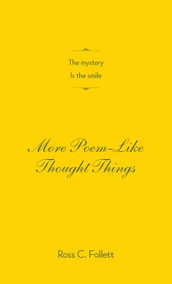 The Mystery Is the Smile: More Poem-Like Thought Things - Follett, Ross C