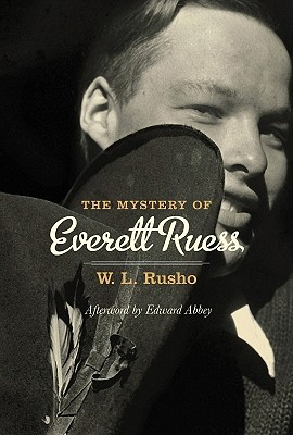 The Mystery of Everett Ruess - Rusho, W L (Editor), and Ruess Family (Foreword by), and Nichols, John (Introduction by)