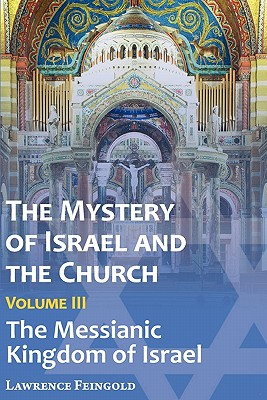 The Mystery of Israel and the Church, Vol. 3: The Messianic Kingdom of Israel - Feingold, Lawrence