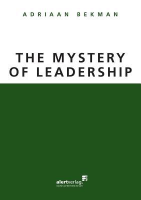 The Mystery of Leadership - Bekman, Adriaan