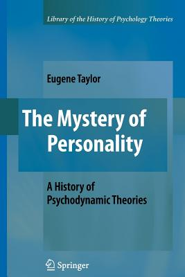 The Mystery of Personality: A History of Psychodynamic Theories - Taylor, Eugene