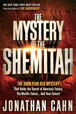 The Mystery of the Shemitah: The 3,000-Year-Old Mystery That Holds the Secret of America's Future, the World's Future, and Your Future! - Cahn, Jonathan
