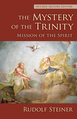 The Mystery of the Trinity: Mission of the Spirit - Steiner, Rudolf, Dr.