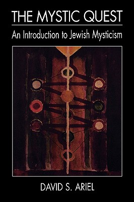 The Mystic Quest: An Introduction to Jewish Mysticism - Ariel, David S, Ph.D.