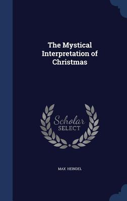 The Mystical Interpretation of Christmas - Heindel, Max