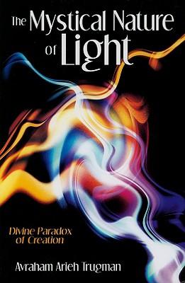 The Mystical Nature of Light: Divine Paradox of Creation - Trugman, Avraham Arieh