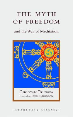 The Myth of Freedom and the Way of Meditation - Trungpa, Chogyam