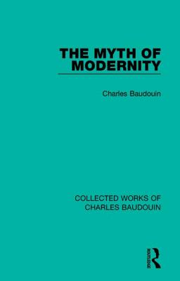 The Myth of Modernity - Baudouin, Charles