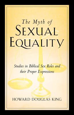 The Myth of Sexual Equality - King, Howard Douglas