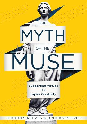 The Myth of the Muse: Supporting Virtues That Inspire Creativity (Examine the Role of Creativity in Your Classroom) - Reeves, Douglas