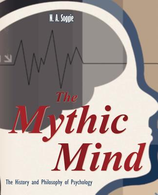 The Mythic Mind - The History and Philosophy of Psychology - Soggie, Neil Alan