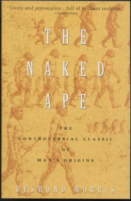 The Naked Ape: A Zoologist's Study of the Human Animal - Morris, Desmond