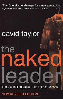 The Naked Leader: The True Paths to Success are Finally Revealed - Taylor, David