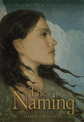 The Naming: The First Book of Pellinor - Croggon, Alison