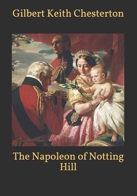 The Napoleon of Notting Hill - Chesterton, G K