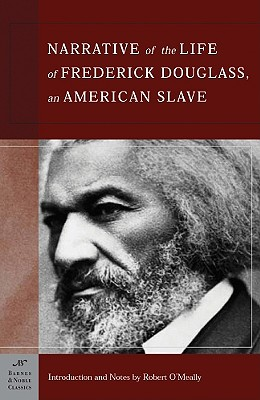 The Narrative of the Life of Frederick Douglass, an American Slave (Barnes & Noble Classics Series): An American Slave - Douglass, Frederick, and O'Meally, Robert G (Notes by)