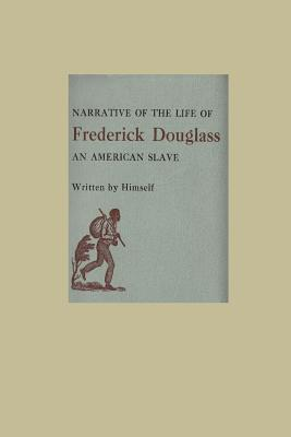 The Narrative of the Life of Frederick Douglass an American Slave - Douglass, Frederick