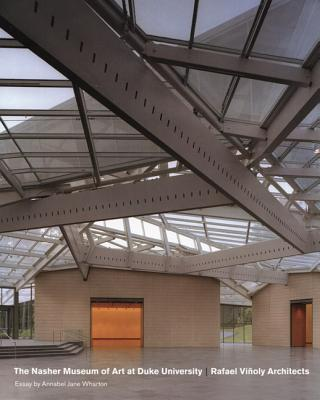 The Nasher Museum of Art at Duke University - Rorschach, Kimerly (Editor), and Wharton, Annabel Jane, and Vinoly, Rafael (Contributions by)