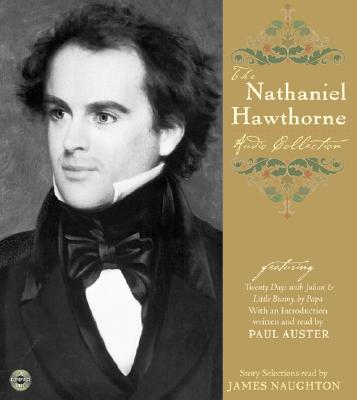 The Nathaniel Hawthorne Audio Collection - Hawthorne, Nathaniel, and Auster, Paul (Read by), and Naughton, James (Read by)