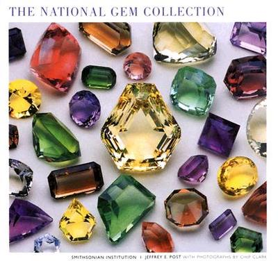 The National Gem Collection - Post, Jeffrey E, and Smithsonian Institution, and Clark, Chip (Photographer)