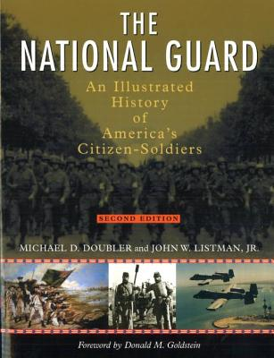 The National Guard: An Illustrated History of America's Citizen-Soldiers - Doubler, Michael D