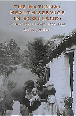 The National Health Service in Scotland: Origins and Ideals, 1900-1950 - McCrae, W Morrice, and McCrae, Morrice
