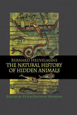 The Natural History of Hidden Animals - Heuvelmans, Bernard, Professor, and Hopkins, Peter Gwynvay (Editor)