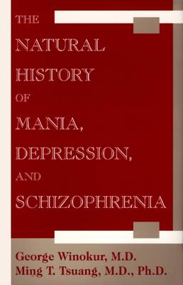 The Natural History of Mania, Depression and Schizophrenia - Winokur, George, M.D., and Tsuang, Ming T, Dr., MD, PhD, Dsc, Frcpsych