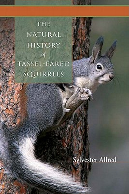The Natural History of Tassel-Eared Squirrels - Allred, Sylvester