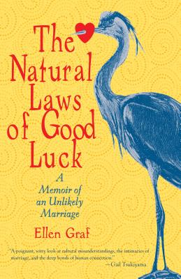 The Natural Laws of Good Luck: A Memoir of an Unlikely Marriage - Graf, Ellen