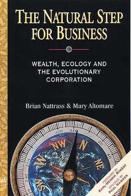 The Natural Step for Business: Wealth, Ecology & the Evolutionary Corporation - Nattrass, Brian