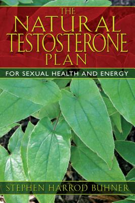 The Natural Testosterone Plan: For Sexual Health and Energy - Buhner, Stephen Harrod