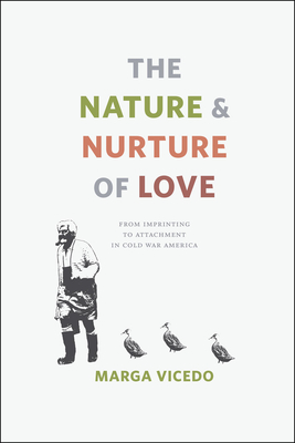 The Nature and Nurture of Love: From Imprinting to Attachment in Cold War America - Vicedo, Marga