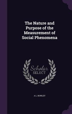 The Nature and Purpose of the Measurement of Social Phenomena - Bowley, A L