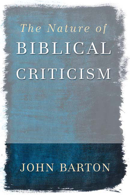 The Nature of Biblical Criticism - Barton, John