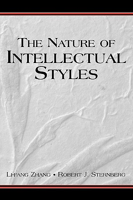 The Nature of Intellectual Styles - Zhang, Li-Fang, Dr., PhD, and Sternberg, Robert J, PhD