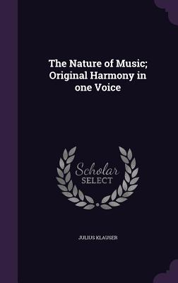 The Nature of Music; Original Harmony in One Voice - Klauser, Julius